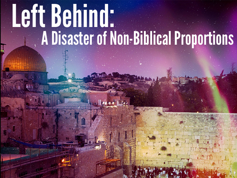 Left Behind: A Disaster of Non-Biblical Proportions – Introduction