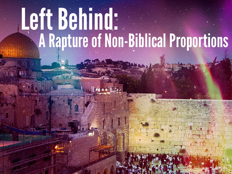 Left Behind: A Rapture of Non-Biblical Proportions – Part 1
