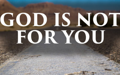 God Is Not For You