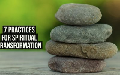 7 Practices For Spiritual Transformation