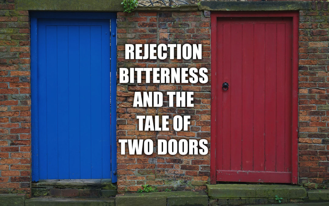 Rejection, Bitterness, And The Tale Of Two Doors