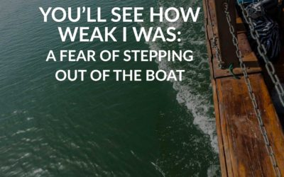 You'll See How Weak I Was: A Fear Of Stepping Out Of The Boat