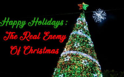 Happy Holidays: The Real Enemy Of Christmas
