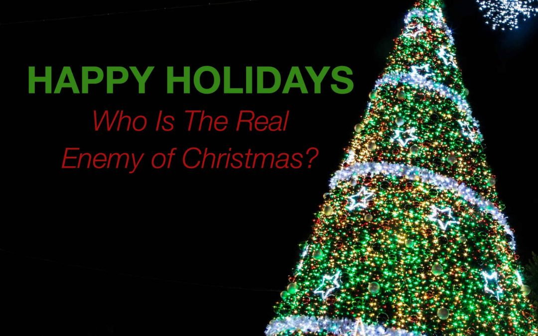 Happy Holidays: Who Is The Real Enemy Of Christmas?