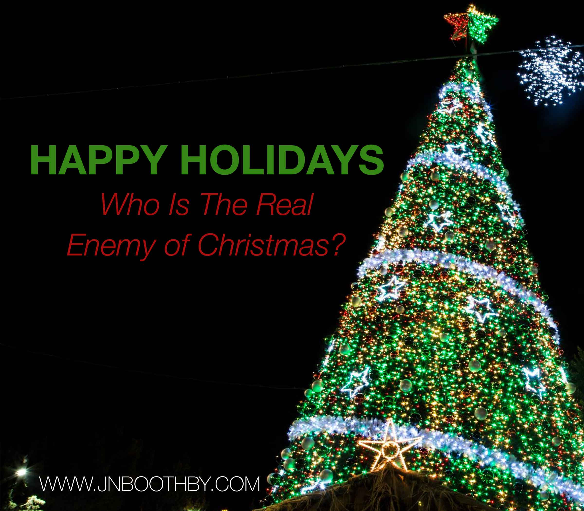 happy holidays who is the real enemy of christmas
