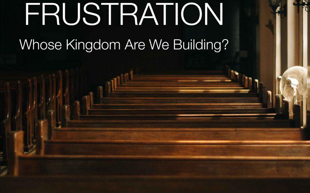 Denomination Frustration: Whose Kingdom Are We Building?