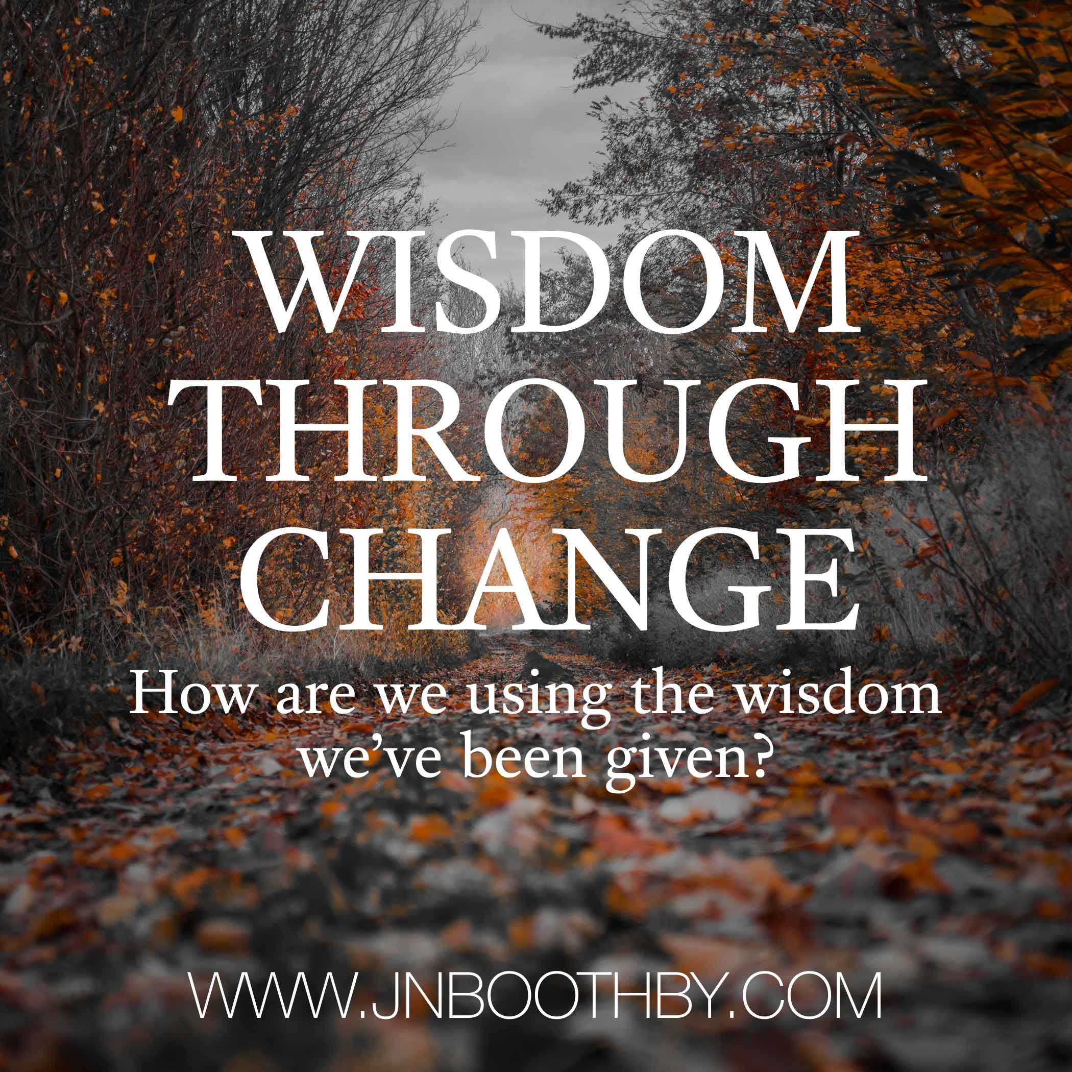wisdom through change