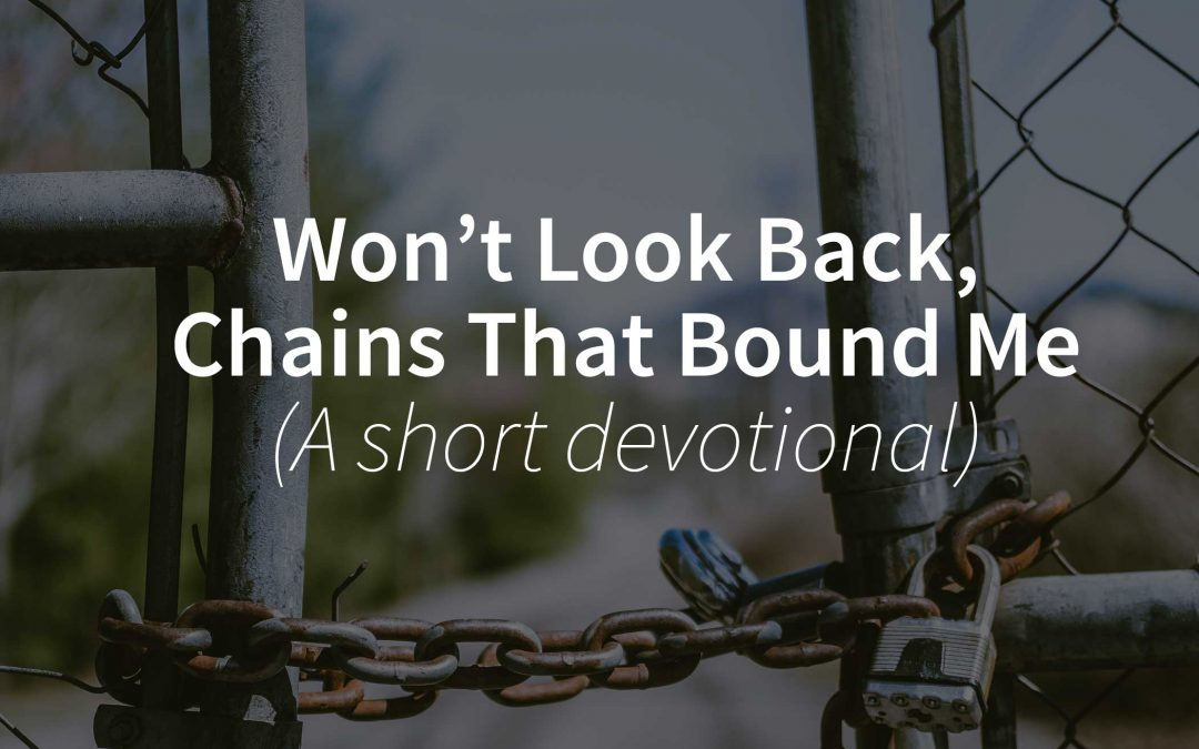 Won't Look Back, Chains That Bound Me