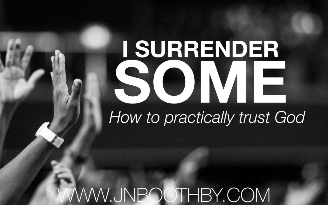 I Surrender Some: How To Practically Trust God