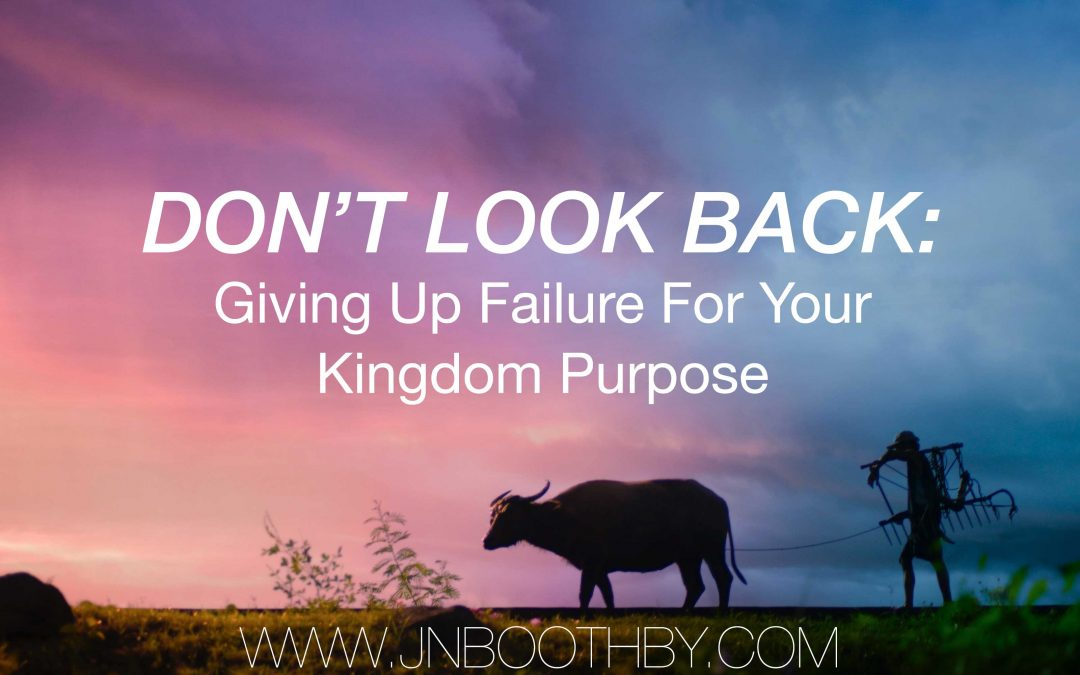 Don't Look Back: Giving Up Failure For Your Kingdom Purpose