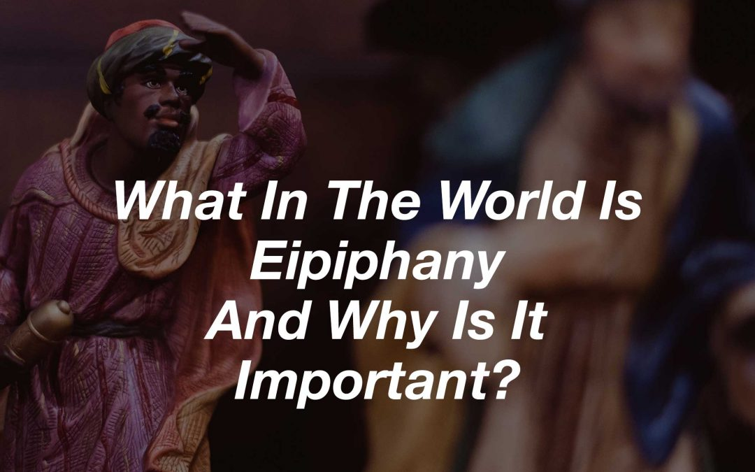 What In The World Is Epiphany And Why Is It Important?