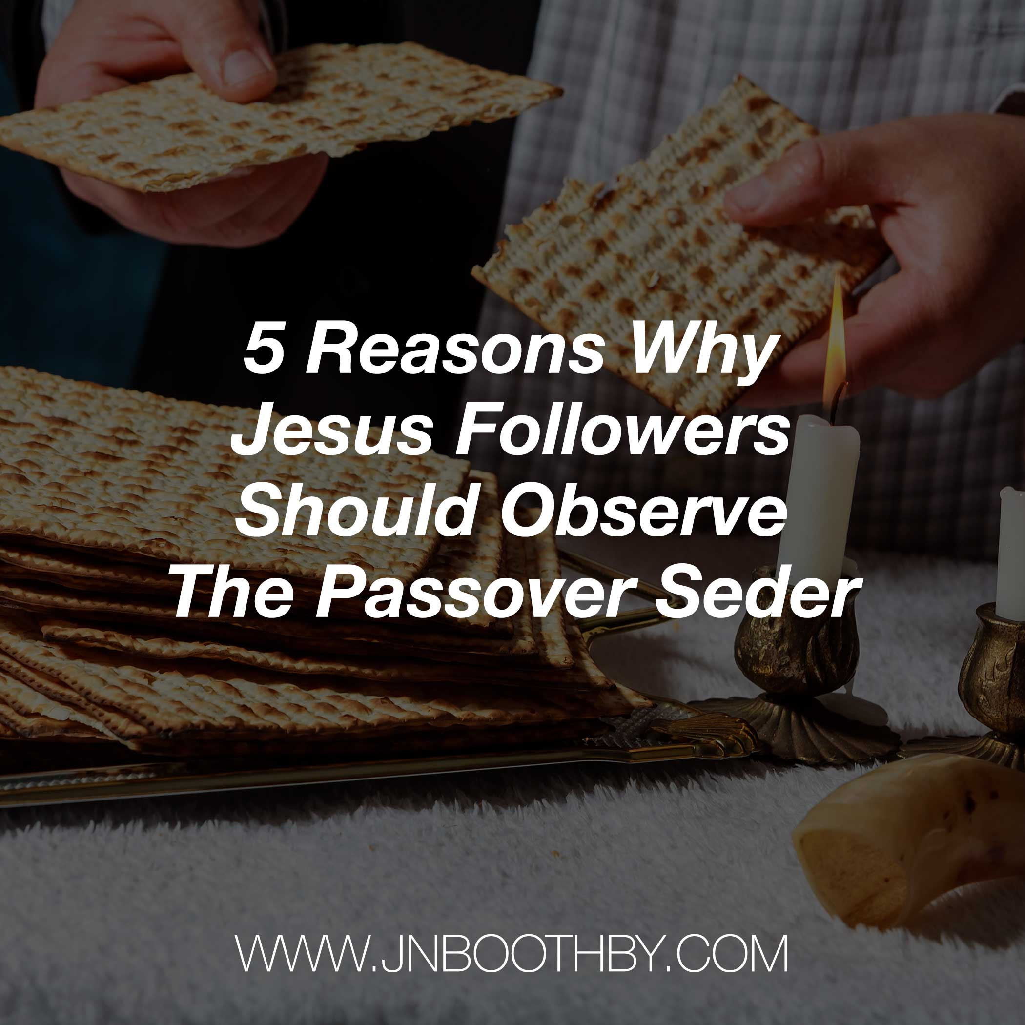 5 Reasons Jesus Followers Should Observe The Passover Seder