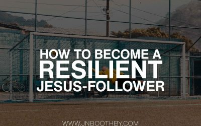 How To Become A Resilient Jesus-Follower